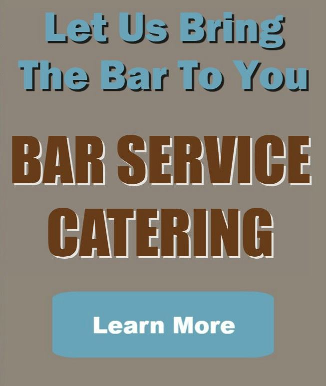 CLICK HERE for more information about our Bar Service Catering